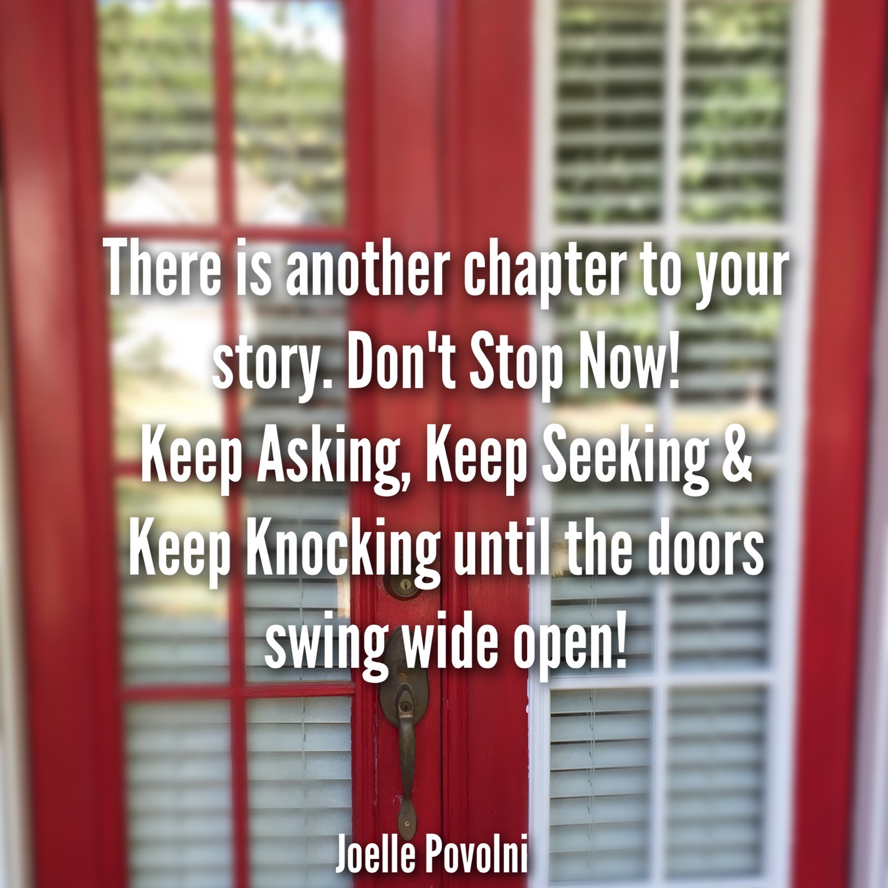There is Another Chapter to Your Story. Don't Stop Now! Keep Asking, Keep Seeking, and Keep on Knocking!