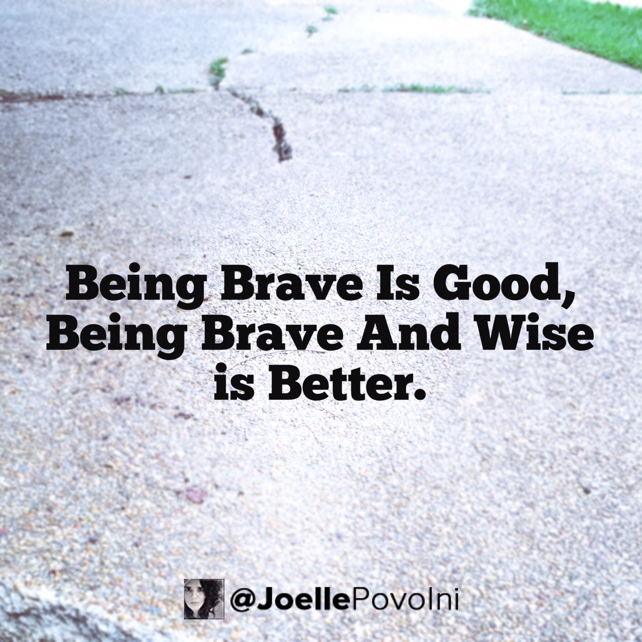 Be Brave and Wise