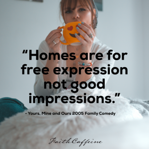 """Homes are for free expression, not good impressions."" - Yours, Mine and Ours 2005 Family Comedy"
