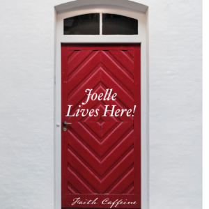 "There's a note on the red door, ""Joelle Lives Here!"" You are welcome!"